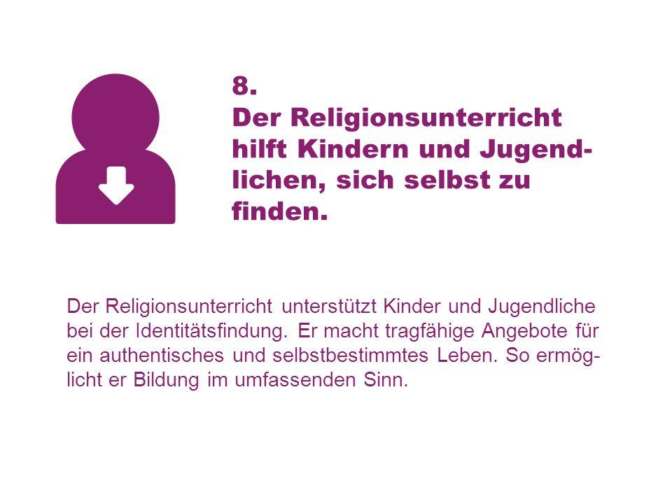 8. Der Religionsunterricht hilft Kindern und Jugend- lichen, sich selbst zu finden.