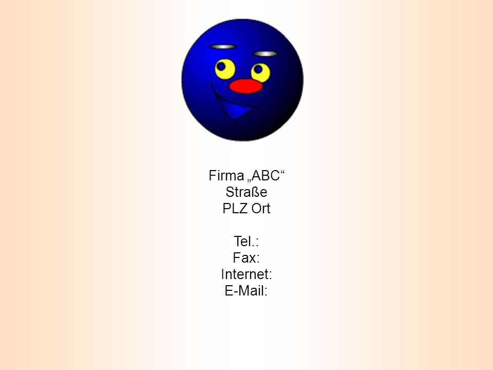 """Firma """"ABC Straße PLZ Ort Tel.: Fax: Internet: E-Mail:"""
