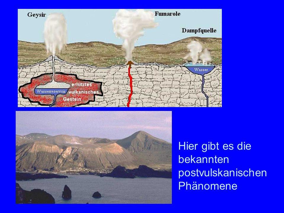 Postvulkanisch Hier gibt es die bekannten postvulskanischen Phänomene