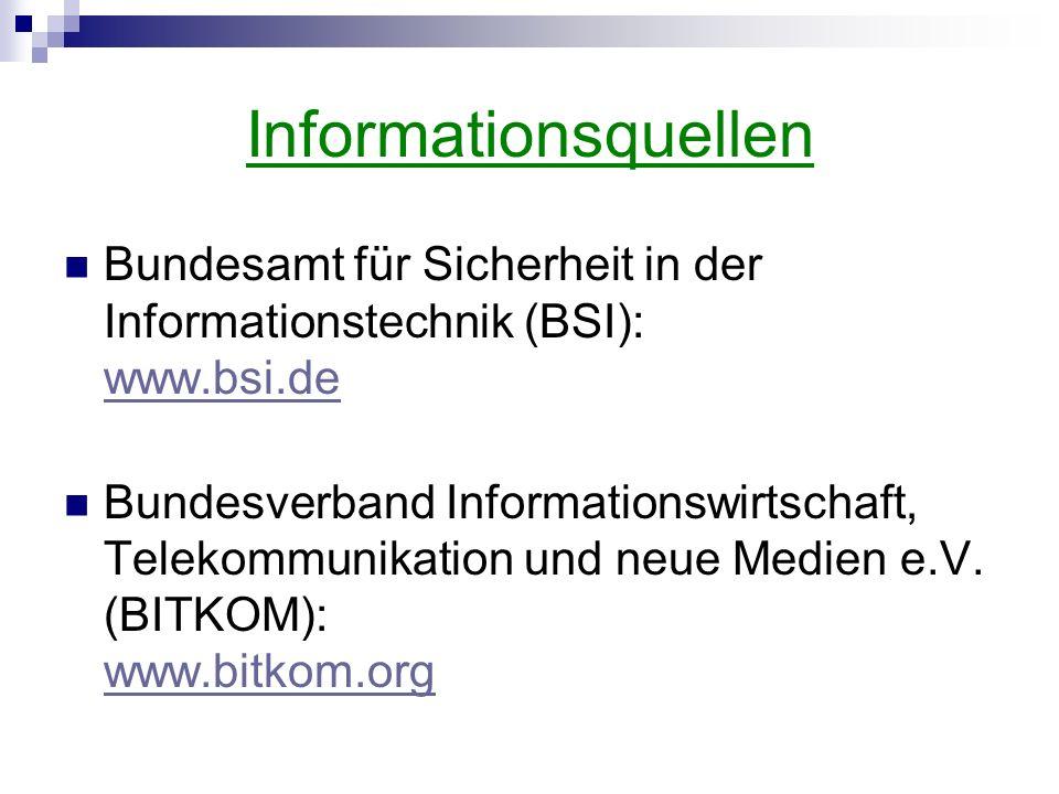 Informationsquellen Bundesamt für Sicherheit in der Informationstechnik (BSI): www.bsi.de.