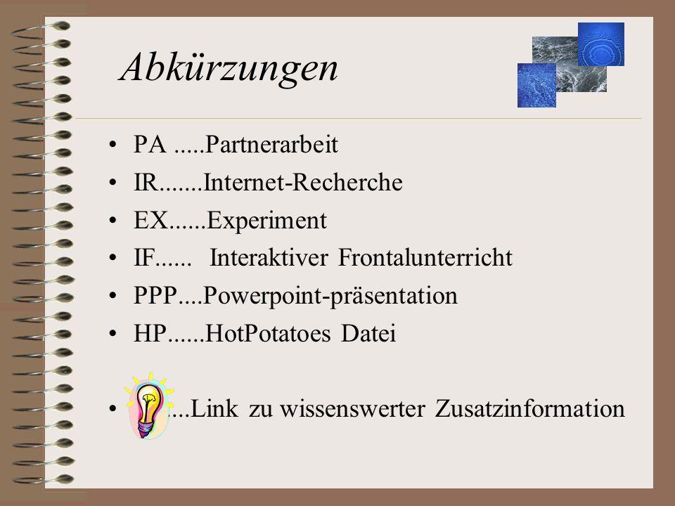Abkürzungen PA .....Partnerarbeit IR.......Internet-Recherche