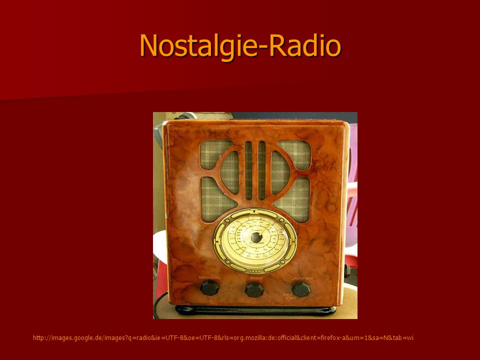 Nostalgie-Radio http://images.google.de/images q=radio&ie=UTF-8&oe=UTF-8&rls=org.mozilla:de:official&client=firefox-a&um=1&sa=N&tab=wi.