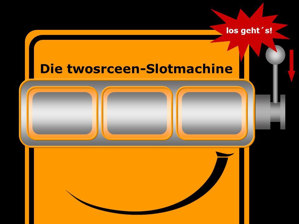 twoscreen Die twosrceen-Slotmachine los geht´s! Hebel nach