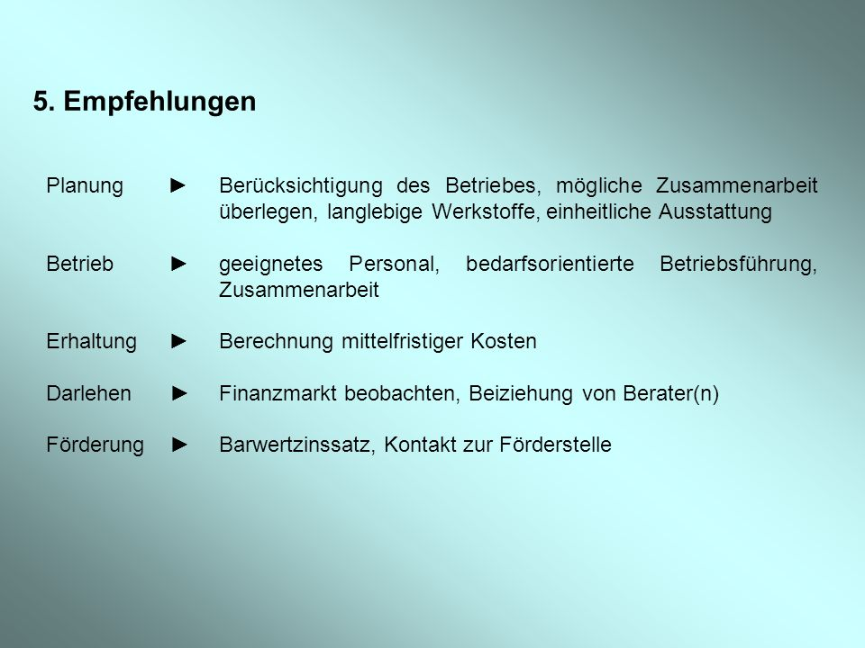 5. Empfehlungen Planung ► Berücksichtigung des Betriebes, mögliche Zusammenarbeit überlegen, langlebige Werkstoffe, einheitliche Ausstattung.