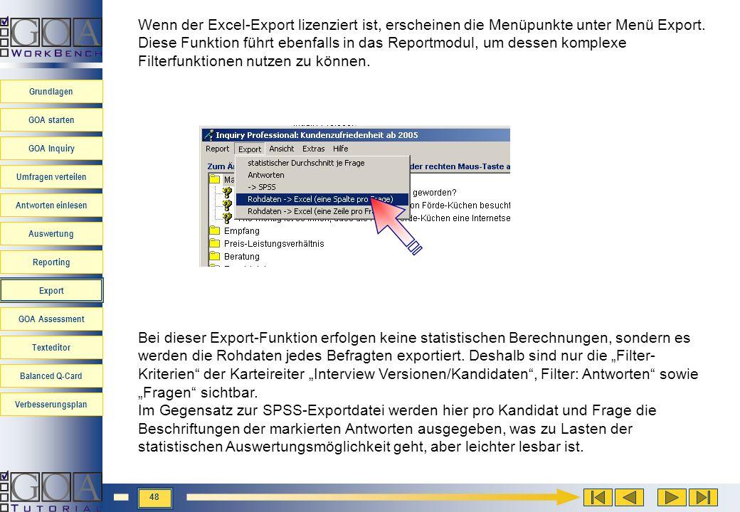 Wenn der Excel-Export lizenziert ist, erscheinen die Menüpunkte unter Menü Export. Diese Funktion führt ebenfalls in das Reportmodul, um dessen komplexe Filterfunktionen nutzen zu können.