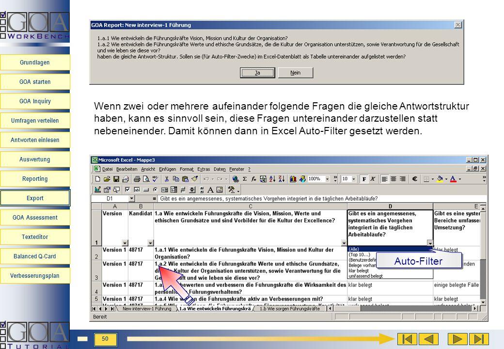 Wenn zwei oder mehrere aufeinander folgende Fragen die gleiche Antwortstruktur haben, kann es sinnvoll sein, diese Fragen untereinander darzustellen statt nebeneinender. Damit können dann in Excel Auto-Filter gesetzt werden.