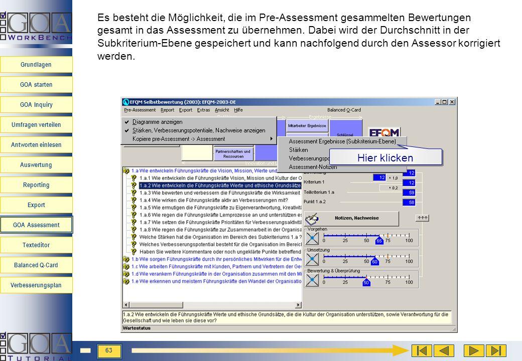 Es besteht die Möglichkeit, die im Pre-Assessment gesammelten Bewertungen gesamt in das Assessment zu übernehmen. Dabei wird der Durchschnitt in der Subkriterium-Ebene gespeichert und kann nachfolgend durch den Assessor korrigiert werden.