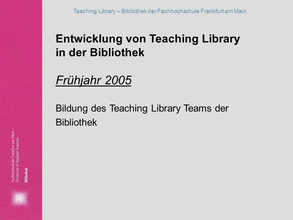 Frühjahr 2005 Entwicklung von Teaching Library in der Bibliothek