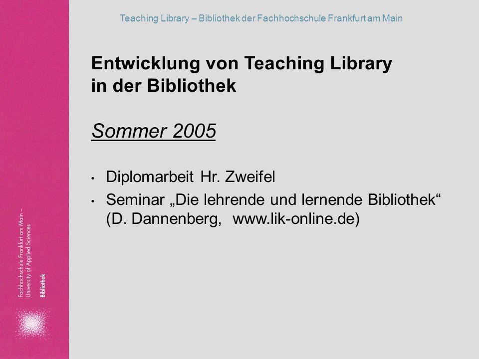 Sommer 2005 Entwicklung von Teaching Library in der Bibliothek