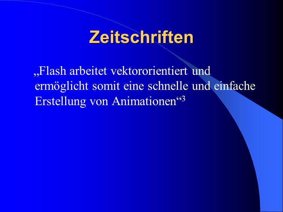 """Zeitschriften""""Flash arbeitet vektororientiert und ermöglicht somit eine schnelle und einfache Erstellung von Animationen 3."""