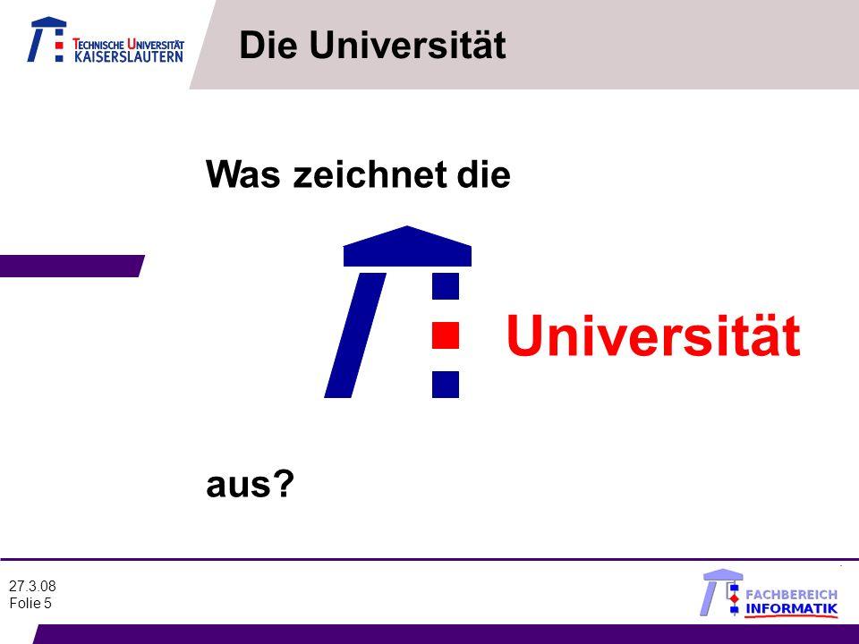 Die Universität Was zeichnet die Universität aus 27.3.08 Folie 5