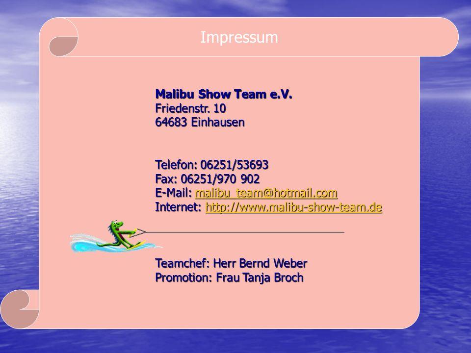 Impressum Malibu Show Team e.V. Friedenstr. 10 64683 Einhausen