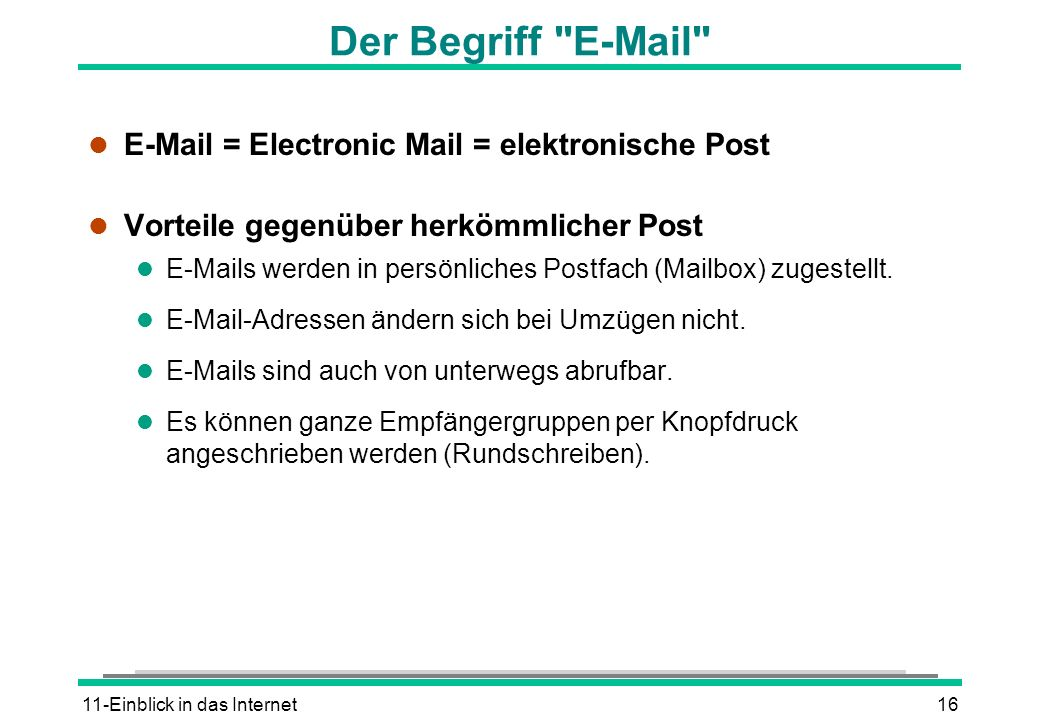 Der Begriff E-Mail E-Mail = Electronic Mail = elektronische Post