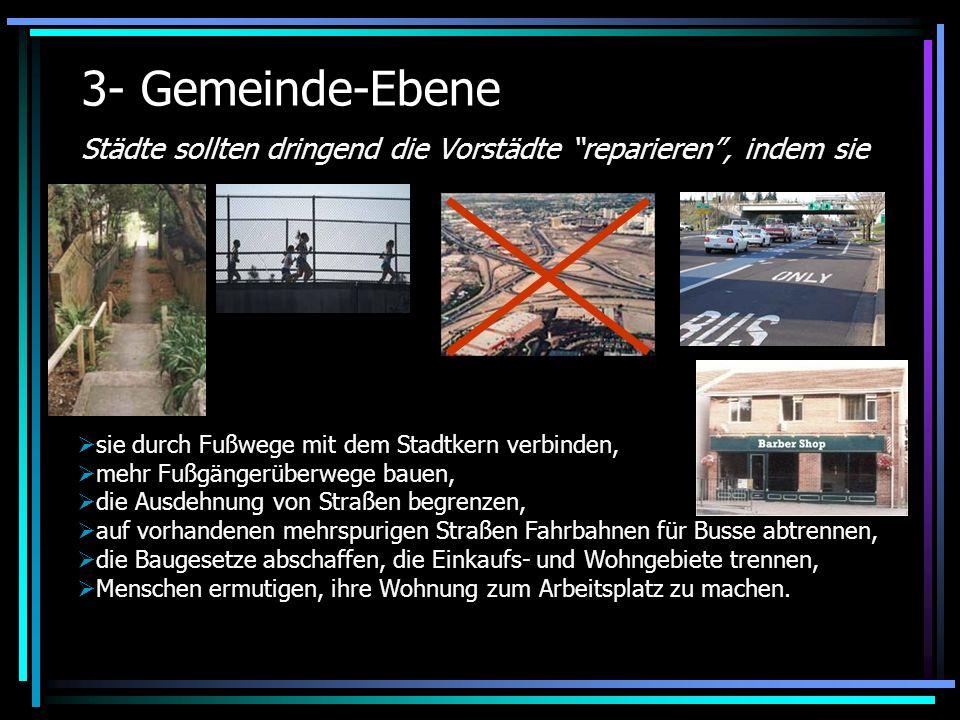3- Gemeinde-Ebene Städte sollten dringend die Vorstädte reparieren , indem sie. sie durch Fußwege mit dem Stadtkern verbinden,
