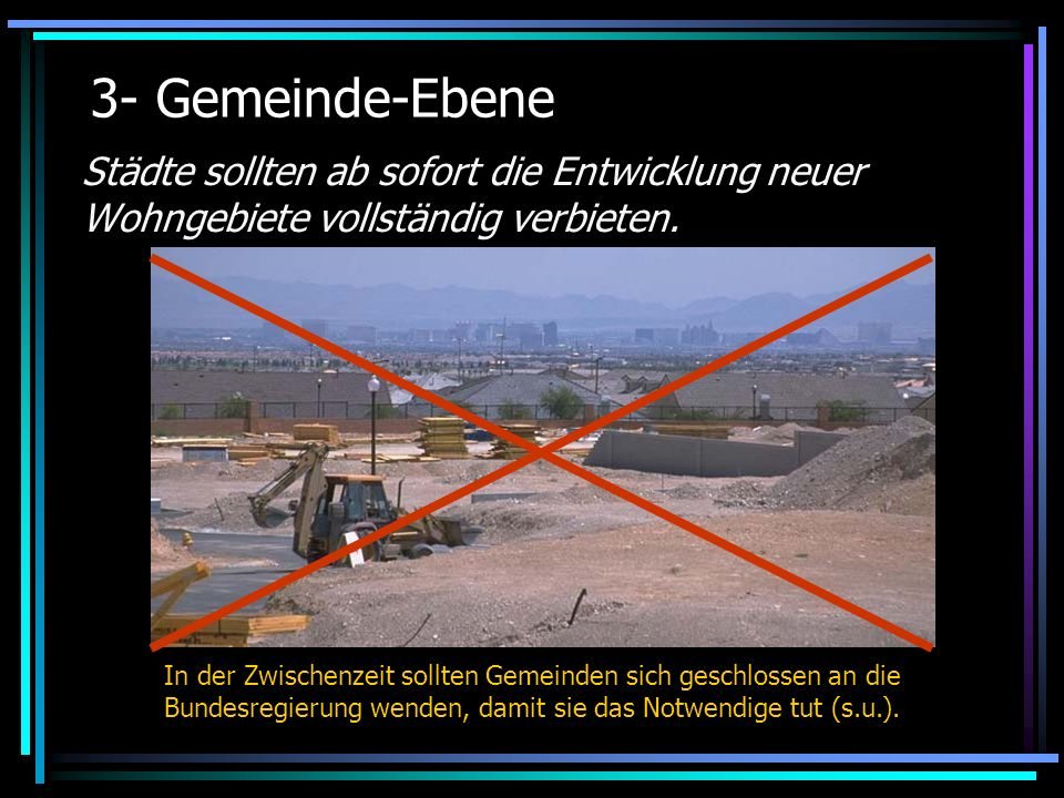 3- Gemeinde-Ebene Städte sollten ab sofort die Entwicklung neuer Wohngebiete vollständig verbieten.