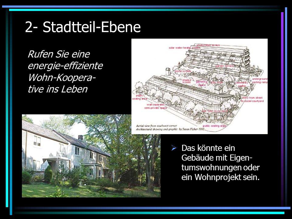 2- Stadtteil-Ebene Rufen Sie eine energie-effiziente Wohn-Koopera- tive ins Leben.