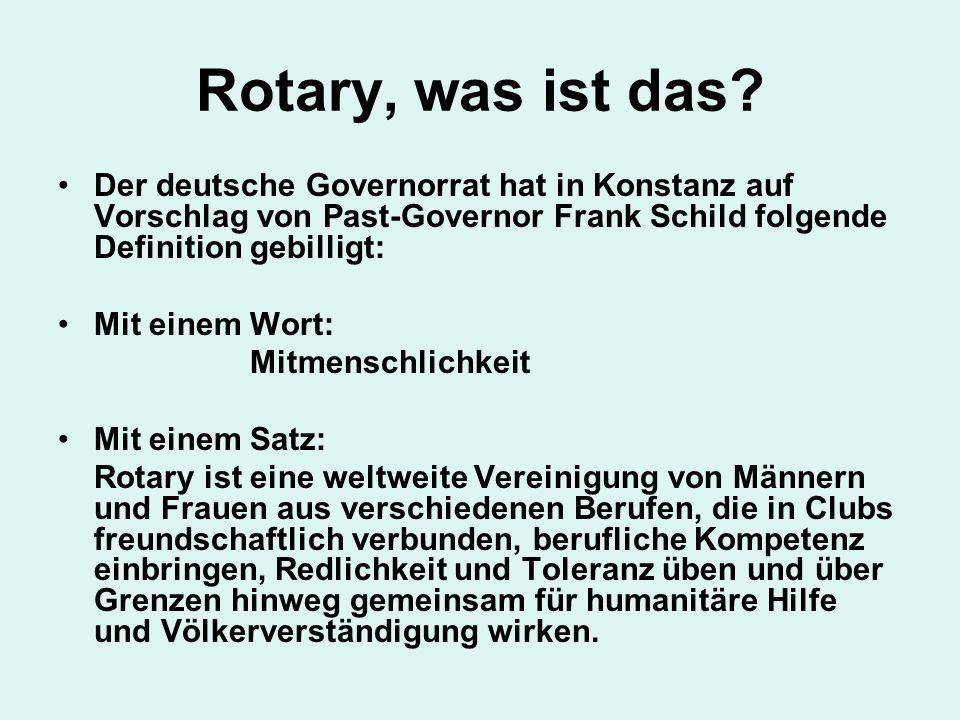 Rotary, was ist das Der deutsche Governorrat hat in Konstanz auf Vorschlag von Past-Governor Frank Schild folgende Definition gebilligt: