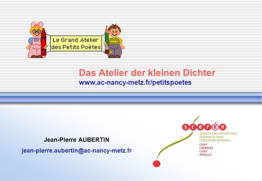Das Atelier der kleinen Dichter www.ac-nancy-metz.fr/petitspoetes