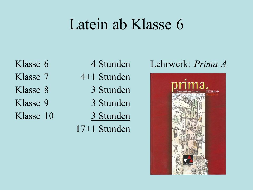 Latein ab Klasse 6 Klasse 6 4 Stunden Lehrwerk: Prima A