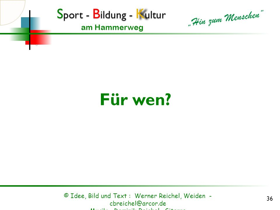 Für wen. © Idee, Bild und Text : Werner Reichel, Weiden - cbreichel@arcor.de.