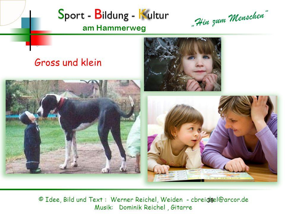 Gross und klein © Idee, Bild und Text : Werner Reichel, Weiden - cbreichel@arcor.de.