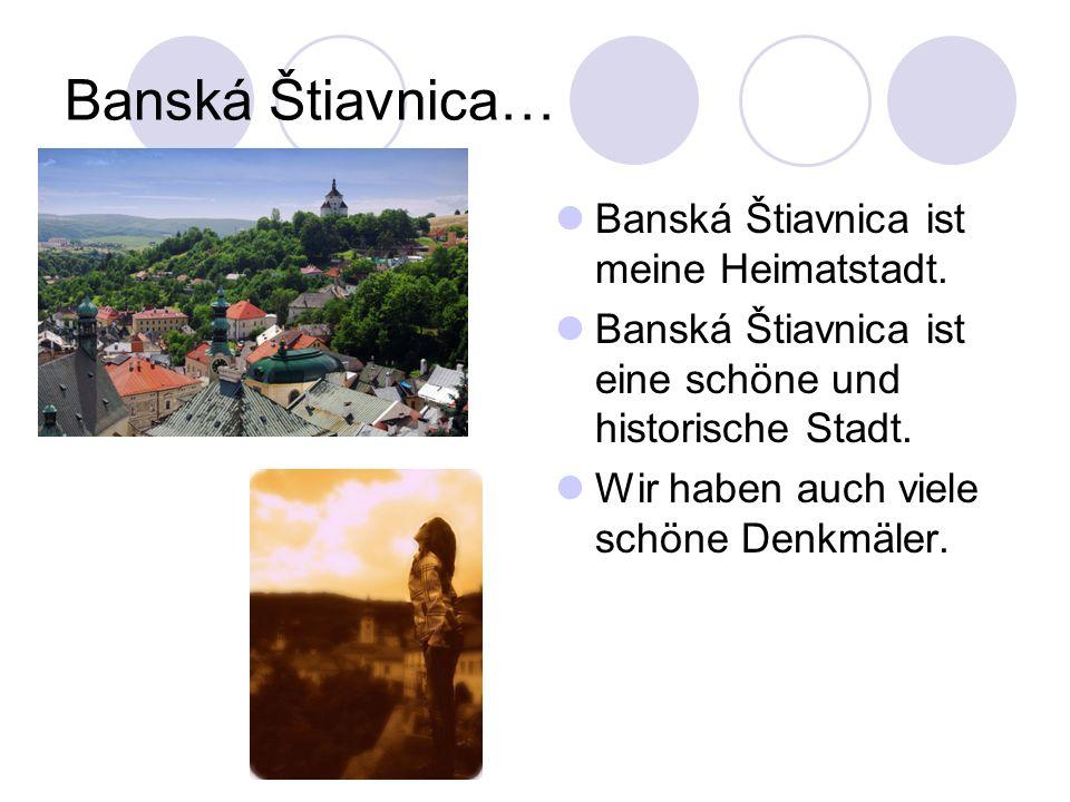 Banská Štiavnica… Banská Štiavnica ist meine Heimatstadt.