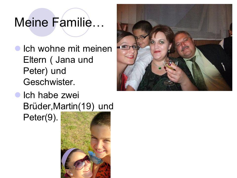 Meine Familie… Ich wohne mit meinen Eltern ( Jana und Peter) und Geschwister.