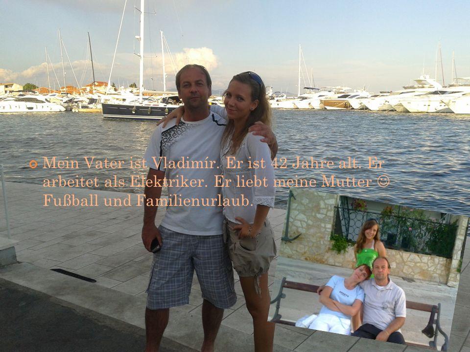 Mein Vater ist Vladimír. Er ist 42 Jahre alt