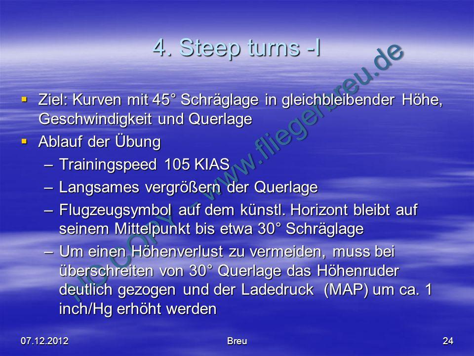 4. Steep turns -I Ziel: Kurven mit 45° Schräglage in gleichbleibender Höhe, Geschwindigkeit und Querlage.