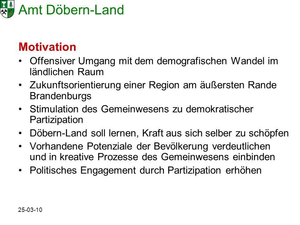 Motivation Offensiver Umgang mit dem demografischen Wandel im ländlichen Raum. Zukunftsorientierung einer Region am äußersten Rande Brandenburgs.