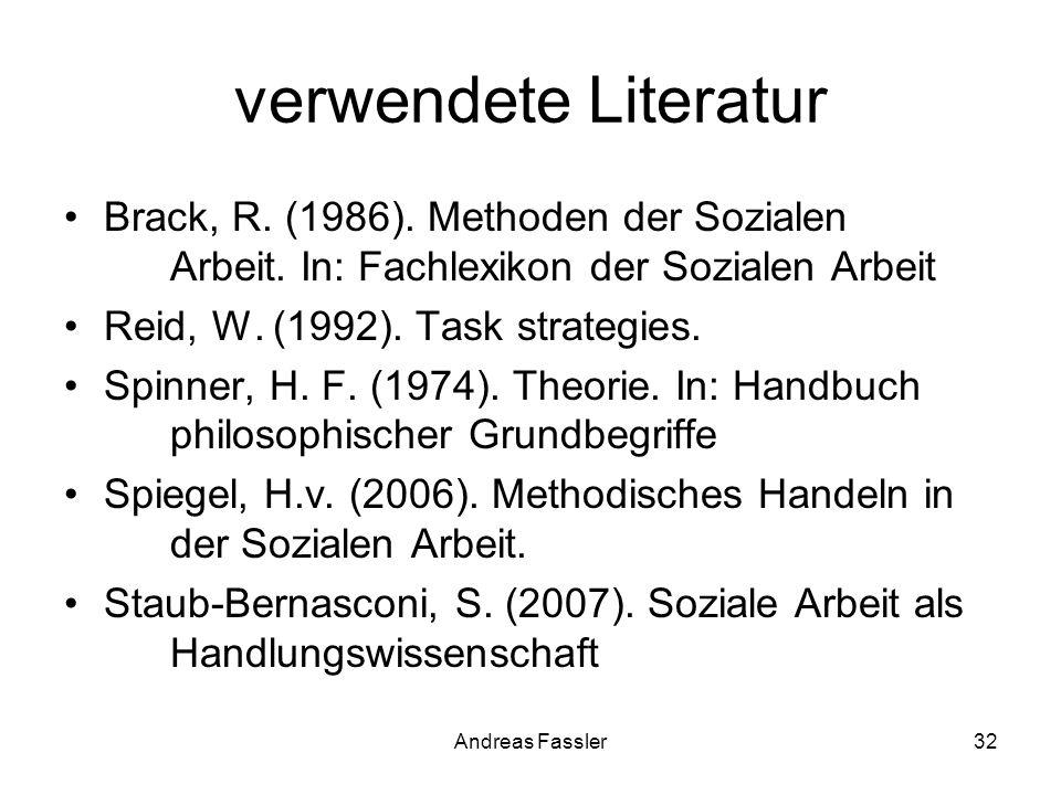 verwendete Literatur Brack, R. (1986). Methoden der Sozialen Arbeit. In: Fachlexikon der Sozialen Arbeit.