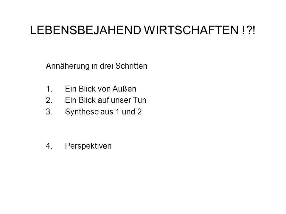 LEBENSBEJAHEND WIRTSCHAFTEN ! !