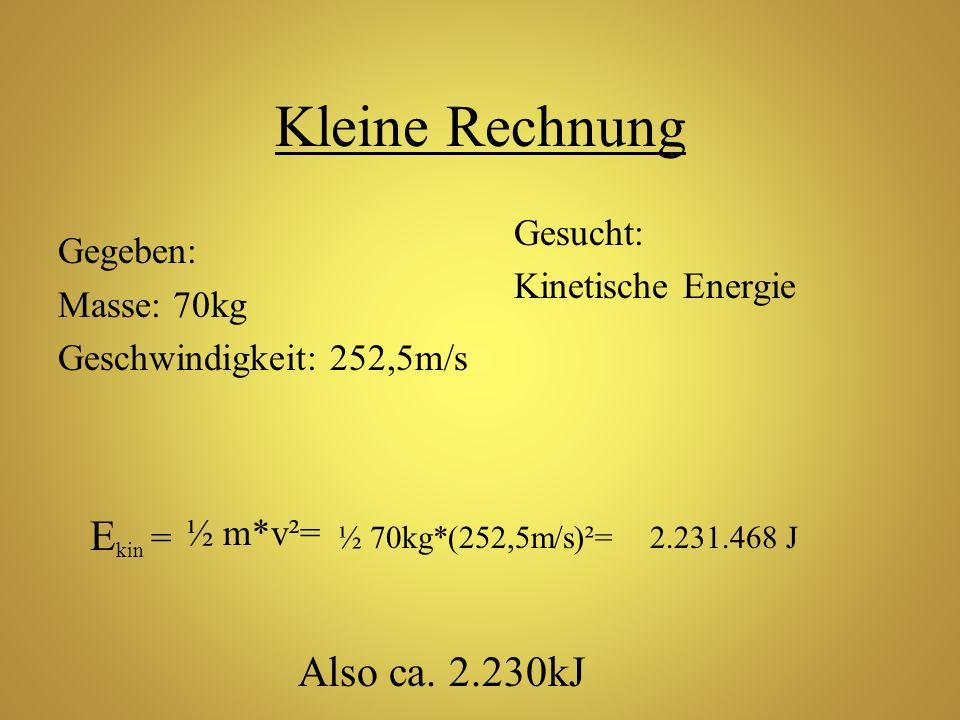 Kleine Rechnung Ekin = Also ca. 2.230kJ Gesucht: Kinetische Energie