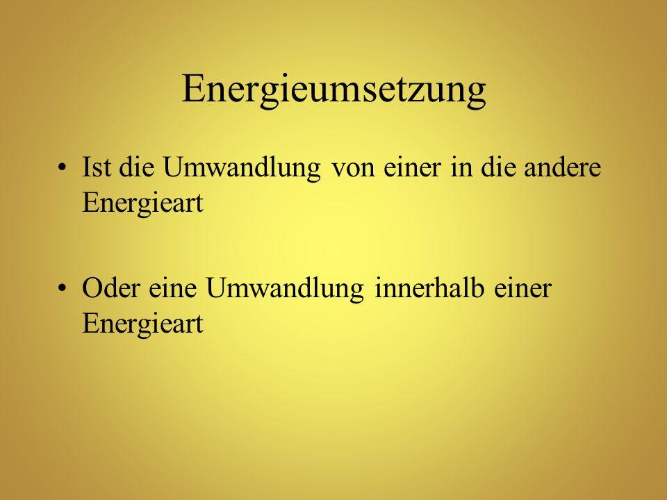 Energieumsetzung Ist die Umwandlung von einer in die andere Energieart