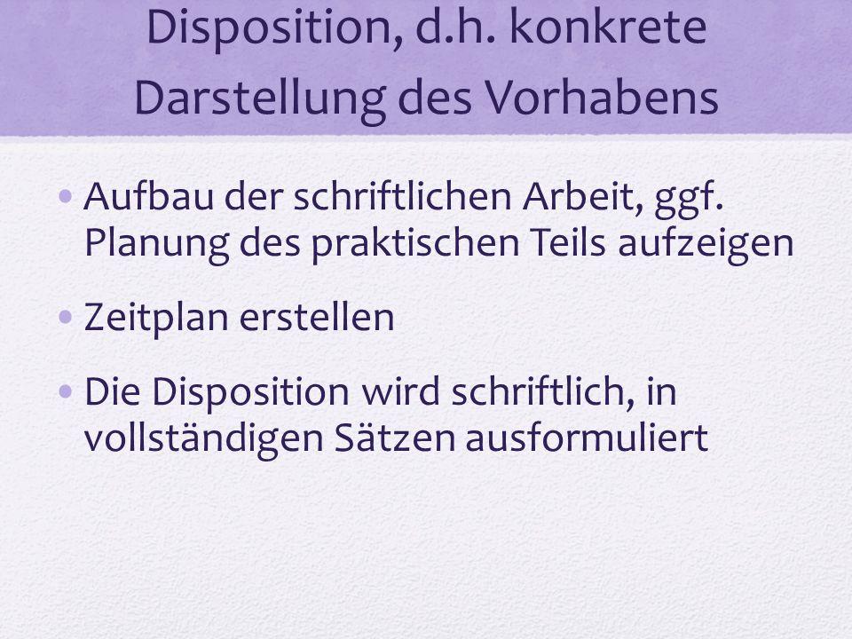 Disposition, d.h. konkrete Darstellung des Vorhabens