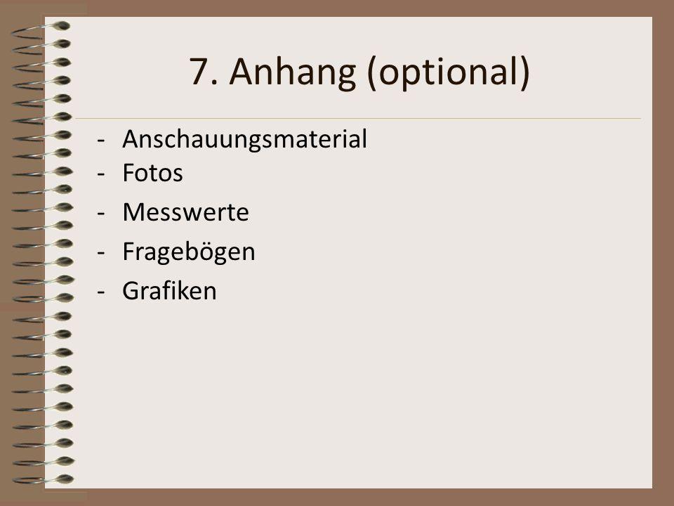 7. Anhang (optional) Anschauungsmaterial Fotos Messwerte Fragebögen