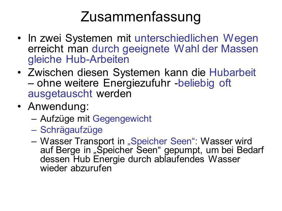 Zusammenfassung In zwei Systemen mit unterschiedlichen Wegen erreicht man durch geeignete Wahl der Massen gleiche Hub-Arbeiten.