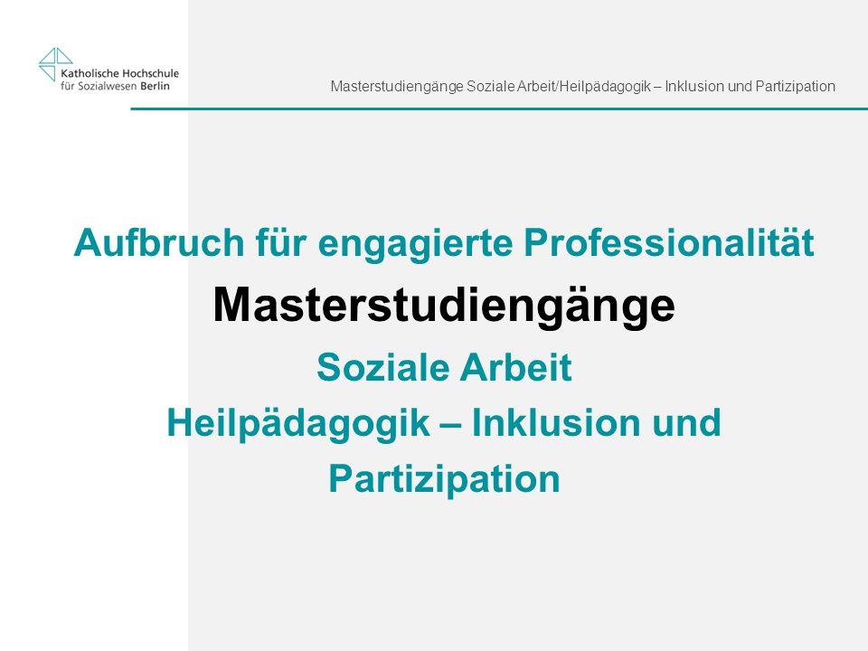 Aufbruch für engagierte Professionalität Masterstudiengänge Soziale Arbeit Heilpädagogik – Inklusion und Partizipation