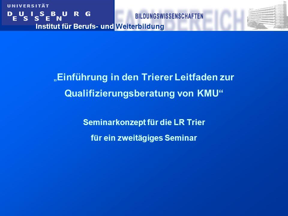 """""""Einführung in den Trierer Leitfaden zur Qualifizierungsberatung von KMU Seminarkonzept für die LR Trier für ein zweitägiges Seminar"""