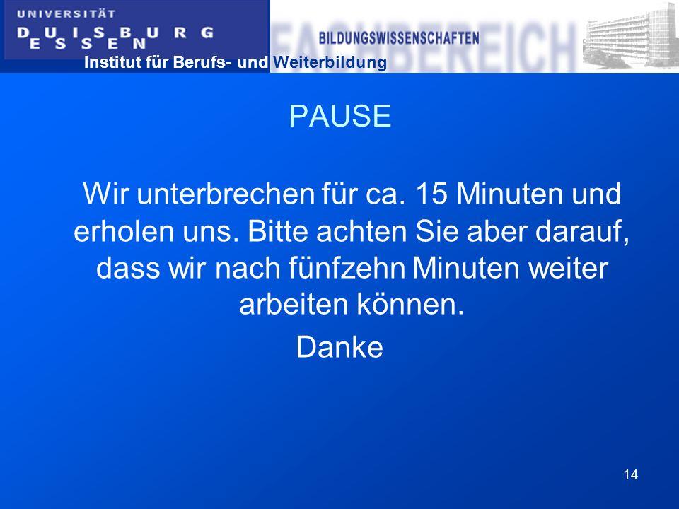 PAUSEWir unterbrechen für ca. 15 Minuten und erholen uns. Bitte achten Sie aber darauf, dass wir nach fünfzehn Minuten weiter arbeiten können.