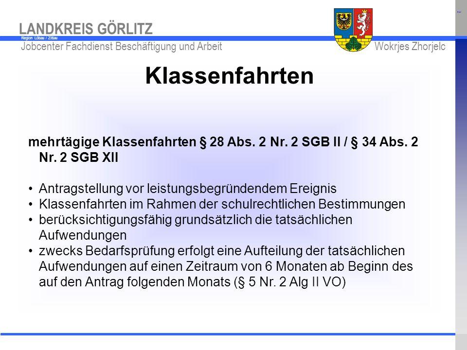 Start Klassenfahrten. mehrtägige Klassenfahrten § 28 Abs. 2 Nr. 2 SGB II / § 34 Abs. 2 Nr. 2 SGB XII.
