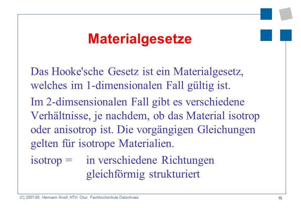 Materialgesetze Das Hooke sche Gesetz ist ein Materialgesetz, welches im 1-dimensionalen Fall gültig ist.