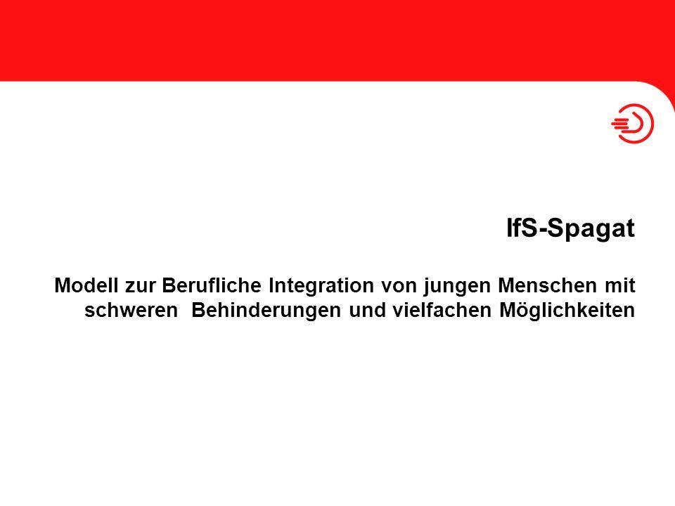 IfS-Spagat Modell zur Berufliche Integration von jungen Menschen mit schweren Behinderungen und vielfachen Möglichkeiten.
