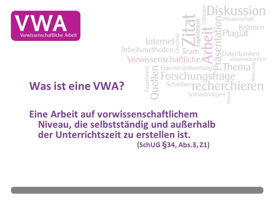 Was ist eine VWA Eine Arbeit auf vorwissenschaftlichem Niveau, die selbstständig und außerhalb der Unterrichtszeit zu erstellen ist.