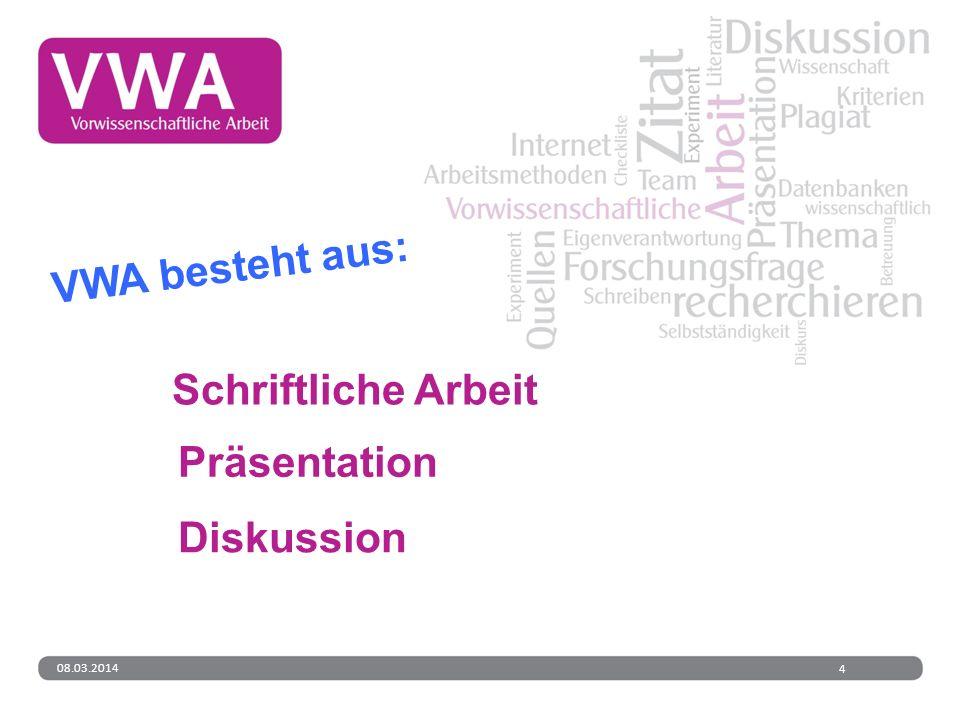 Schriftliche Arbeit VWA besteht aus: Präsentation Diskussion
