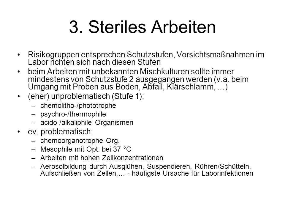 3. Steriles Arbeiten Risikogruppen entsprechen Schutzstufen, Vorsichtsmaßnahmen im Labor richten sich nach diesen Stufen.