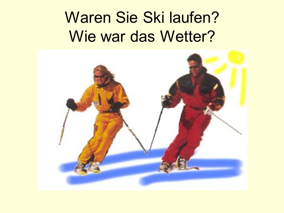 Waren Sie Ski laufen Wie war das Wetter