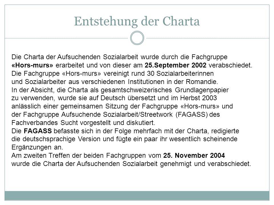 Entstehung der ChartaDie Charta der Aufsuchenden Sozialarbeit wurde durch die Fachgruppe.