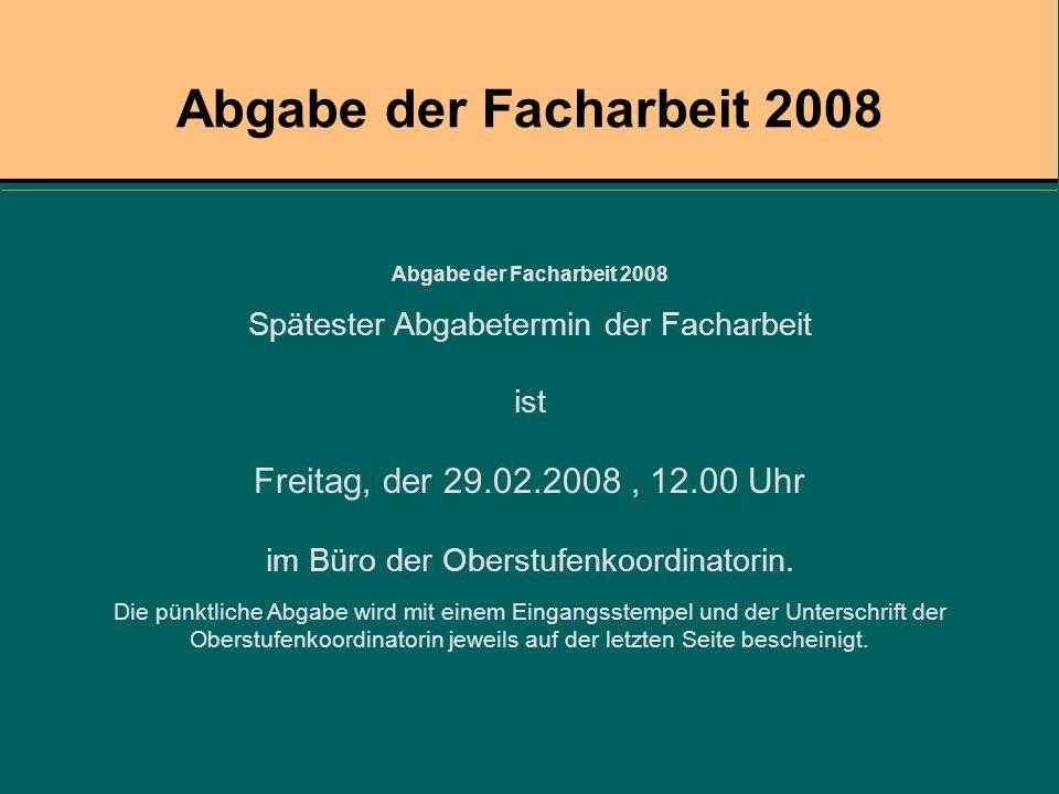 Abgabe der Facharbeit 2008 Freitag, der 29.02.2008 , 12.00 Uhr
