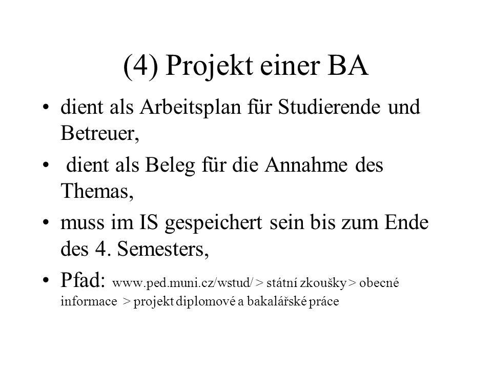 (4) Projekt einer BA dient als Arbeitsplan für Studierende und Betreuer, dient als Beleg für die Annahme des Themas,